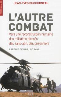 L'autre combat : vers une reconstruction humaine des militaires blessés, des sans-abri, des prisonniers