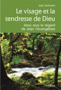 Le visage et la tendresse de Dieu : Jésus sous le regard de Jean l'évangéliste