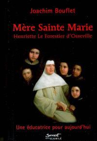 Mère Sainte Marie, Henriette Le Forestier d'Osseville : une éducatrice pour aujourd'hui