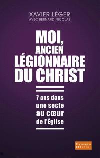 Moi, ancien légionnaire du Christ : 7 ans dans une secte au coeur de l'Eglise