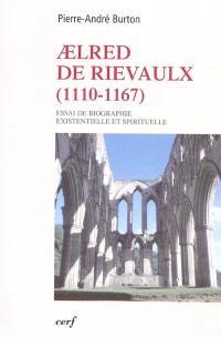 Aelred de Rievaulx, 1110-1167 : de l'homme éclaté à l'être unifié : essai de biographie existentielle et spirituelle