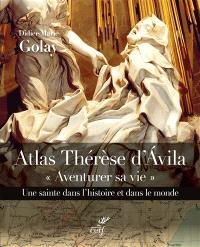 Atlas Thérèse d'Avila : aventurer sa vie : une sainte dans l'histoire et dans le monde (1515-1582)