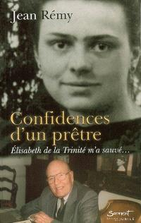 Confidences d'un prêtre : Elisabeth de la Trinité m'a sauvé...