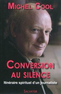 Conversion au silence : itinéraire spirituel d'un journaliste : récit autobiographique