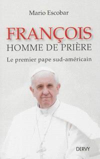François, homme de prière : le premier pape sud-américain