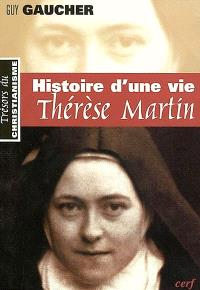Histoire d'une vie, Thérèse Martin (1873-1897) : soeur Thérèse de l'Enfant-Jésus de la Sainte-Face