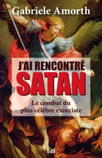 J'ai rencontré Satan : le combat du plus célèbre exorciste : entretiens avec Slawomir Sznurkowski