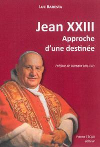 """Jean XXIII : un bienheureux """"dangereux"""" ? : approche d'une destinée"""