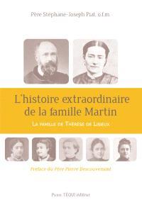 L'histoire extraordinaire de la famille Martin : la famille de Thérèse de Lisieux