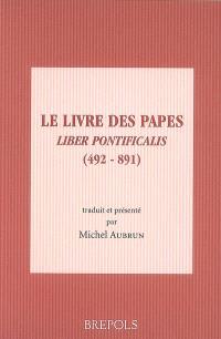 Le livre des papes = Liber pontificalis (492-891)