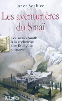 Les aventurières du Sinaï : les soeurs Smith à la recherche des Evangiles disparus