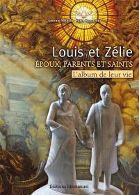 Louis et Zélie : époux, parents et saints : l'album de leur vie