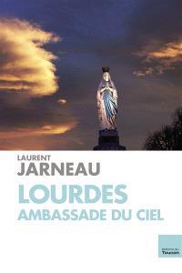 Lourdes, ambassade du ciel
