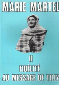 Marie Martel. Volume 2, Fidélité au message de Tilly