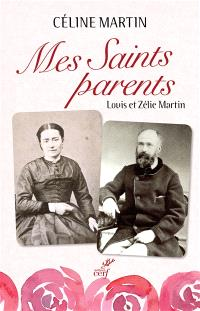 Mes saints parents : Louis et Zélie Martin