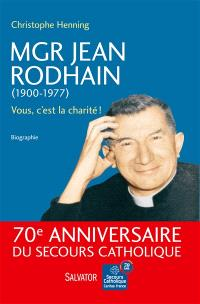 Mgr Jean Rodhain, 1900-1977 : vous, c'est la charité !