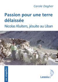 Passion pour une terre délaissée : Nicolas Kluiters, jésuite au Liban