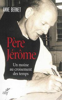 Père Jérôme : un moine au croisement des temps