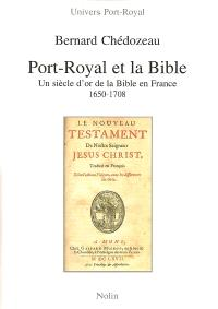 Port-Royal et la Bible : un siècle d'or de la Bible en France, 1650-1708