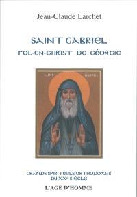 Saint Gabriel : fol-en-christ de Géorgie