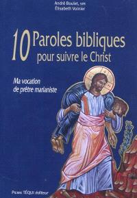 10 paroles bibliques pour suivre le Christ : ma vocation de prêtre marianiste