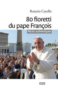 80 fioretti du pape François : récits authentiques