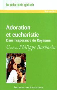Adoration et eucharistie dans l'espérance du Royaume