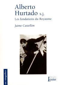 Alberto Hurtado s.j. : les fondations du Royaume