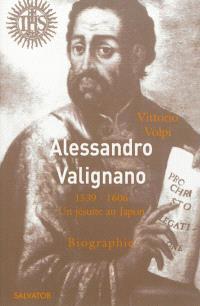 Alessandro Valignano, 1539-1606 : un jésuite au Japon