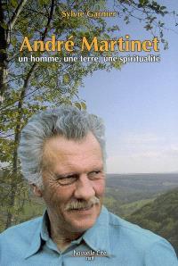 André Martinet : un homme, une terre, une spiritualité : récit