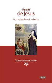 Anne de Jésus : le combat d'une fondatrice