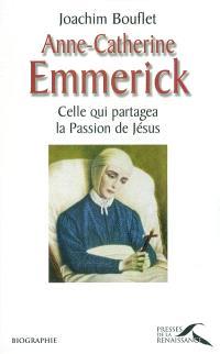 Anne-Catherine Emmerick : celle qui partagea la Passion de Jésus