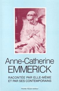 Anne-Catherine Emmerick : racontée par elle-même et par ses contemporains, 1774-1824