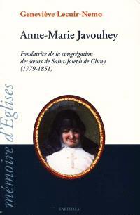 Anne-Marie Javouhey : fondatrice de la congrégation des Soeurs de Saint-Joseph de Cluny, 1779-1851