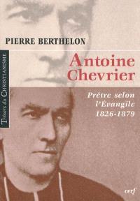 Antoine Chevrier : prêtre selon l'Evangile, 1826-1879