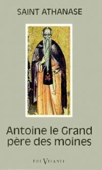 Antoine le Grand, père des moines : sa vie