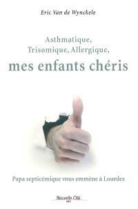 Asthmatique, trisomique, allergique, mes enfants chéris : papa septicémique vous emmène à Lourdes