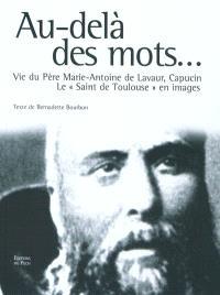 Au-delà des mots : vie du père Marie-Antoine de Lavaur, capucin : le saint de Toulouse en images