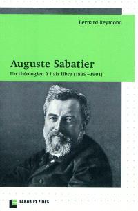 Auguste Sabatier : un théologien à l'air libre (1839-1901)