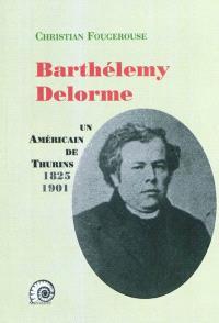 Barthélémy Delorme : un Américain de Thurins (1825-1901)