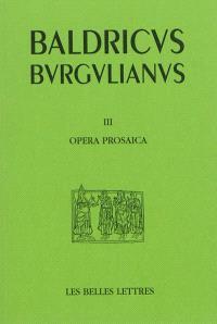 Baudri de Bourgueil. Volume 3, Oeuvres en prose (textes hagiographiques) = Opera prosaica