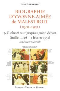 Biographie d'Yvonne-Aimée de Malestroit (1901-1951). Volume 5, Gloires et nuit jusqu'au grand départ : juillet 1946-3 février 1951 : supérieure générale