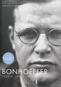 Bonhoeffer : pasteur, martyr, prophète, espion : un juste contre le troisième Reich