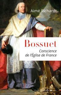 Bossuet, 1627-1704 : conscience de l'Eglise de France