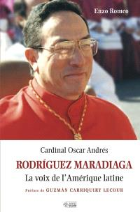 Cardinal Oscar Andrés Rodríguez Maradiaga  : la voix de l'Amérique latine