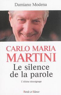 Carlo Maria Martini, le silence de la parole : l'ultime témoignage