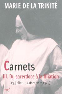 Carnets. Volume 3, Du sacerdoce à la filiation : 9 juillet 1942-14 décembre 1942