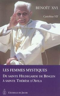 Catéchèses. Volume 7, Les femmes mystiques : de sainte Hildegarde de Bingen à sainte Thérèse d'Avila