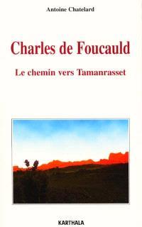 Charles de Foucauld : le chemin vers Tamanrasset
