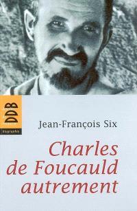Charles de Foucauld autrement